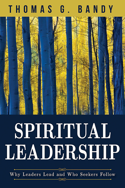 Spiritual Leadership- Why Leaders Lead and Who Seekers Follow.jpg