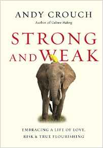 Strong and Weak- Embracing a Life of Love, Risk, and True Flourishing.jpg