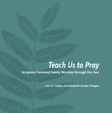 Teach Us To Pray- Scripture-Centered Family Worship .png