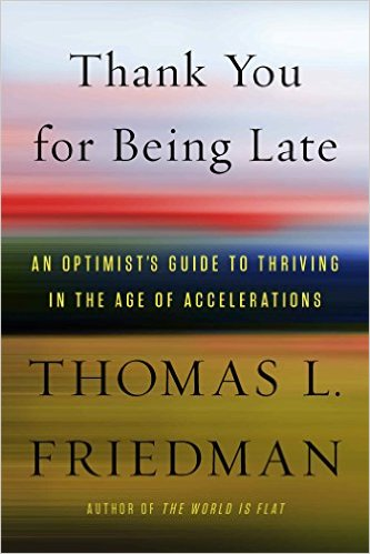 Thank You for Being Late- An Optimists' Guide to Thriving in the Age of Accelerations.jpg