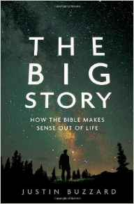 The Big Story- How the Bible Make s Sense Out of Life Justin Buzzard.jpg