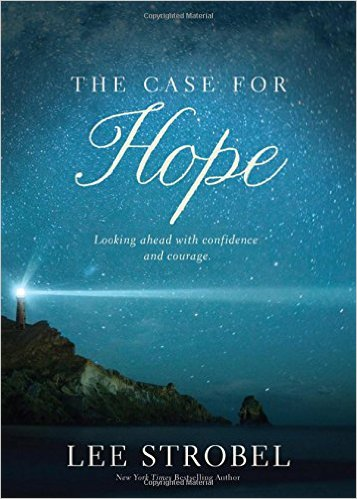 The Case for Hope- Looking Ahead with Confidence and Courage Lee Strobel .jpg