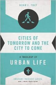 The Cities of Tomorrow and the City to Come- A Theology of Urban Life.jpg