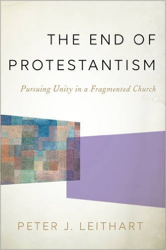 The End of Protestantism- Pursuing Unity in a Fragmented Church.jpg