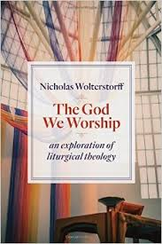 The God We Worship- An Exploration of Liturgical Theology.jpg