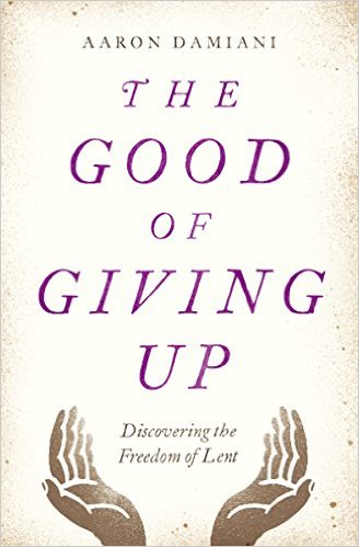 The Good of Giving Up- Discovering the Freedom of Lent.jpg