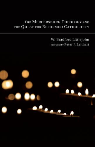 The Mercersburg Theology and the Quest for Reformed Catholicity .jpg