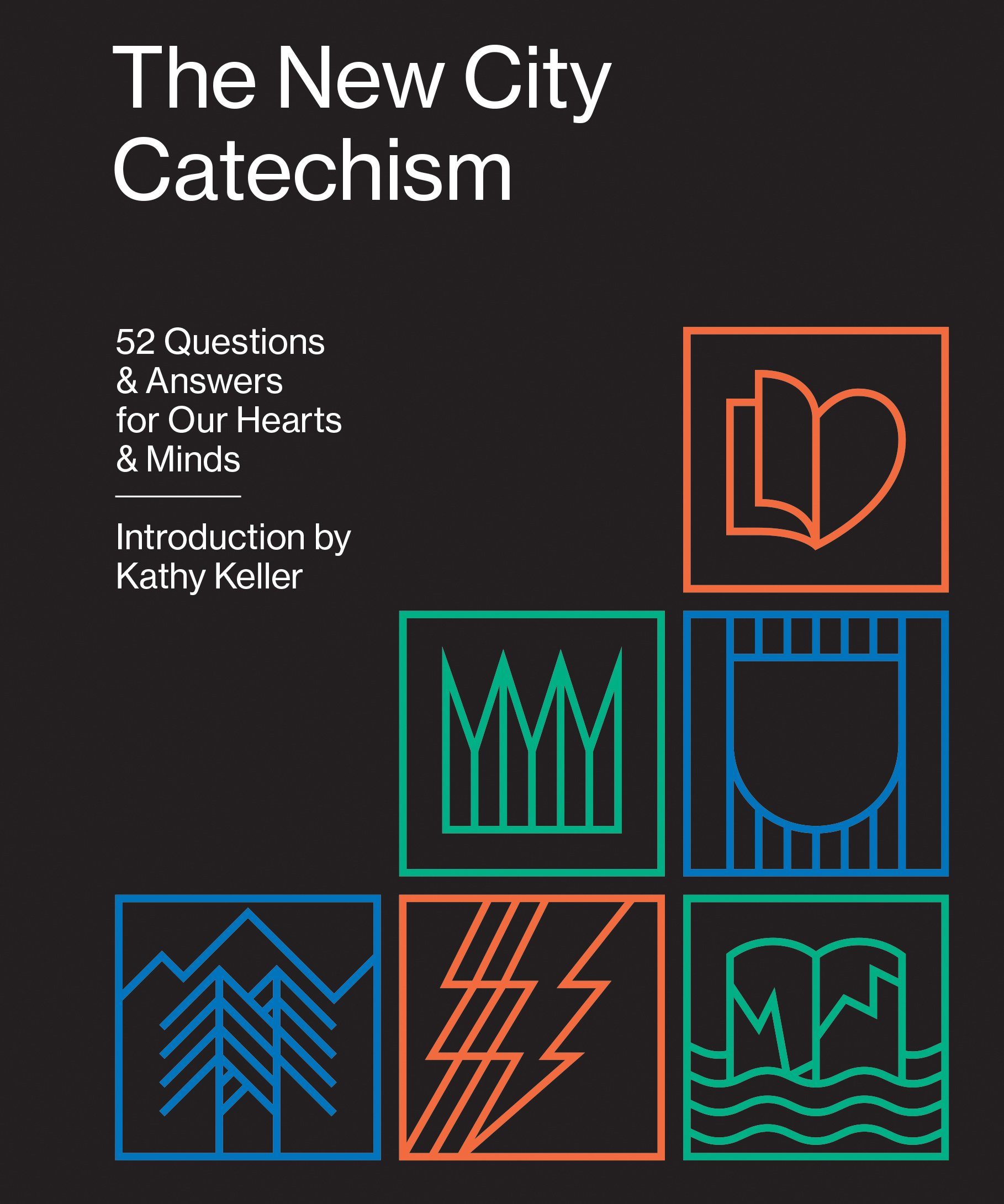 The New City Catechism- 52 Questions & Answers for our Hearts & Minds.jpg