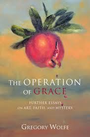 The Operation of Grace- Further Essays on Art, Faith, and Mystery .jpg