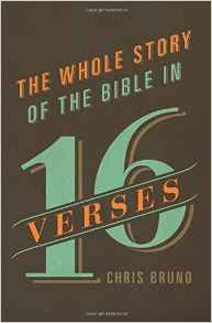 The Whole Story of the Bible in 16 Verses  Chris Bruno.jpg