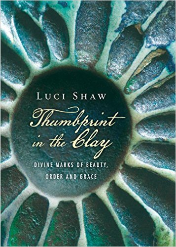 Thumbprint in the Clay- Divine Marks of Beauty, Order and Grace Luci Shaw.jpg