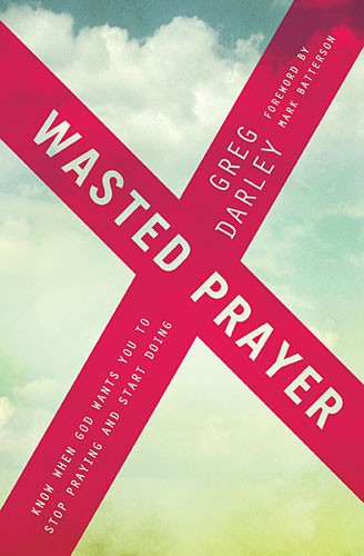 Wasted Prayer- Know When God Wants You to Stop Praying and Start Doing.jpg