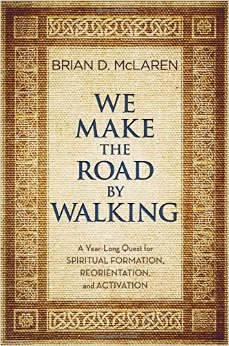 We Make the Road by Walking- A Year Long Quest for Spiritual Formation, Reorientation, and Activation.jpg