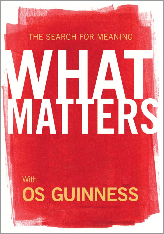 What Matters- The Search for Meaning with Os Guinness.jpg