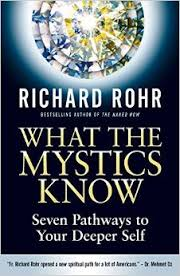 What the Mystics Know- Seven Pathways to Your Deeper Self Richard Rohr.jpg
