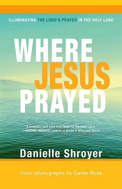 Where Jesus Prayed- Illuminating the Lord's Prayer in the Holy Land.jpg