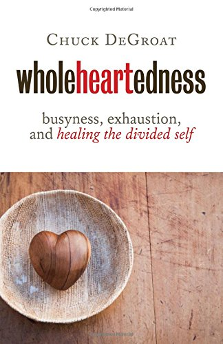 Wholeheartedness- Busyness, Exhaustion, and Healing the Divided Self .jpg