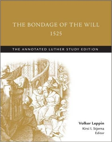 bondage of will Abridged version in modern english of martin luther's the bondage of the will (first published in 1525) clifford pond prepared born slaves (isbn 978 0 946462 02 5), adding a helpful introduction, preface, and postscript, which set the work in its historical context.