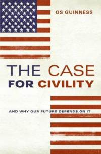 case-for-civility-why-our-future-depends-on-os-guinness-hardcover-cover-art.jpg