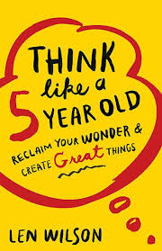 index.jpgThink Like a 5-Year Old- Reclaim Your Wonder and Create Great jpg