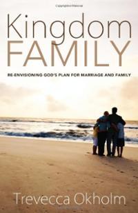 kingdom-family-re-envisioning-gods-plan-for-marriage-trevecca-okholm-paperback-cover-art.jpg
