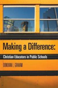making-difference-christian-educators-in-public-schools-donovan-l-graham-paperback-cover-art.jpg