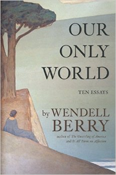 our only world wendell berry.jpg