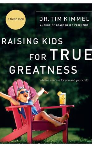 raising kids for true greatness.jpg