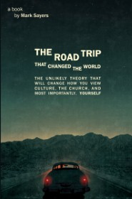 the-road-trip-that-changed-the-world-the-unlikely-theory-that-will-change-how-you-view-culture-the-church-and-most-importantly-yourself.jpg