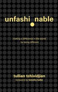 unfashionable-making-difference-in-world-by-being-different-tullian-tchividjian-hardcover-cover-art.jpg