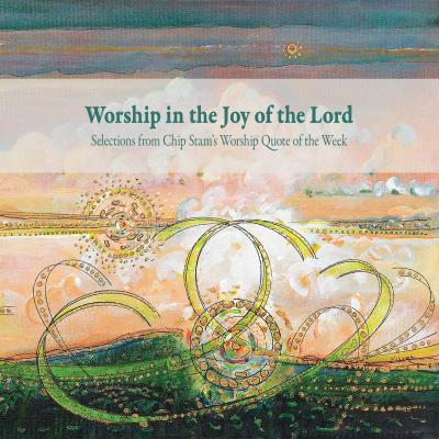 worship-in-the-joy-of-the-lord-selections-from-chip-stam-worship-quote-of-the-week-by-calvin-institute-of-christian-worship-1937555186.jpg