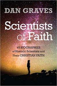 Scientists of Faith: 48 Biographies of Historic Scientists and Their Christian Faith ...