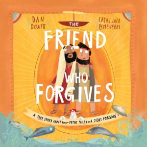 eb0aa90b9 The Friend Who Forgives: A True Story About How Peter Failed and Jesus  Forgave Dan ...